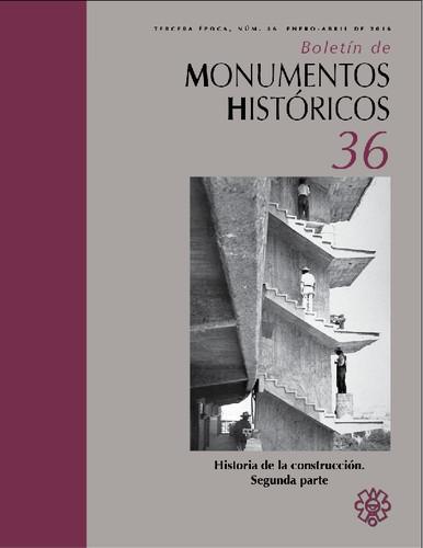 Boletín de Monumentos Históricos Núm. 36 (2016) Historia de la construcción. Segunda parte