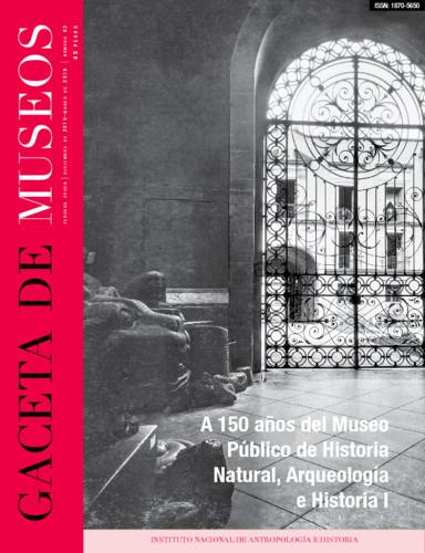 Gaceta de Museos Num. 63 (2015-2016) A 150 años del Museo Público de Historia Natural, Arqueología e Historia I