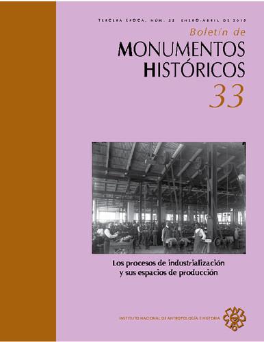 Boletín de Monumentos Históricos Núm. 33 (2015) Los procesos de industrialización y sus espacios de producción