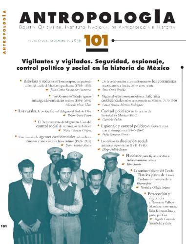 Antropología Num. 101 (2016) Vigilantes y vigilados. Seguridad, espionaje, control político y social en la historia de México