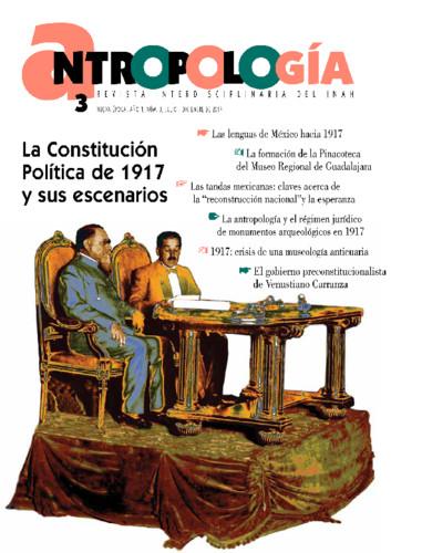 Antropología Num. 3 (2017) La Constitución Política de 1917 y sus escenarios