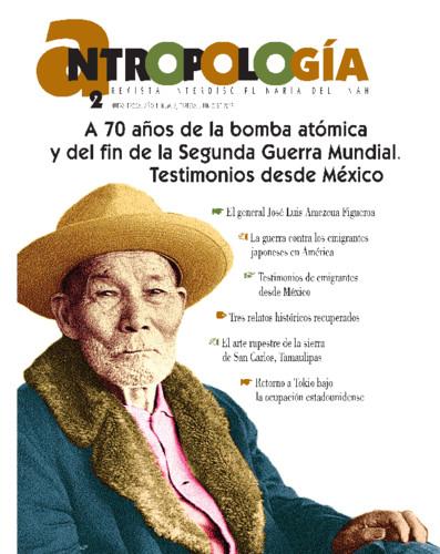 Antropologia Num. 2 Especial (2017) A 70 años de la bomba atómica y del fin de la Segunda Guerra Mundial. Testimonios desde México