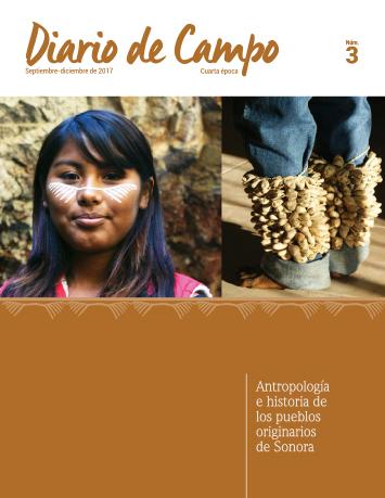 Diario de Campo - Num. 3 (2017) Antropología e historia de los pueblos originarios de Sonora (Cuarta época)