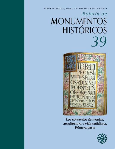 Boletín de Monumentos Históricos Núm. 39 (2017) Los conventos de monjas, arquitectura y vida cotidiana. Primera parte