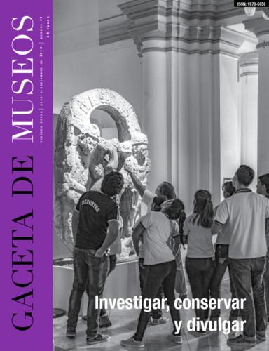 Gaceta de Museos. Num. 71 (2018)  Investigar, conservar y divulgar