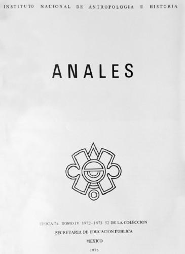 Anales del Instituto Nacional de Antropología e Historia. Num. 52 Tomo IV (1972-1973) Séptima Época (1967-1976)