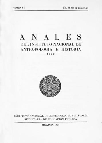 Anales del Instituto Nacional de Antropología e Historia. Num. 34 Tomo VI (1952) Sexta Época (1939-1966)