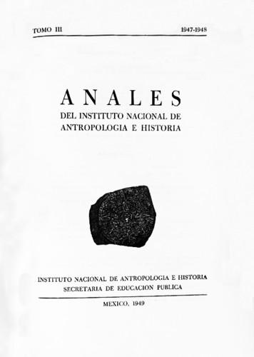 Anales del Instituto Nacional de Antropología e Historia. Num. 31 Tomo III (1947-1948) Sexta Época (1939-1966)