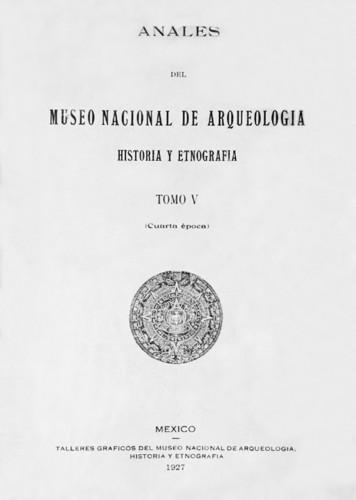 Anales del Museo Nacional de Arqueología, Historia y Etnografía. Num. 22 Tomo V (1927) Cuarta Época (1922-1933)