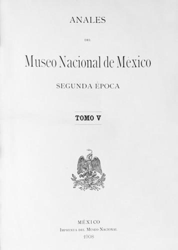 Anales del Museo Nacional de México. Num. 12 Tomo V (1908) Segunda Época (1903-1908)