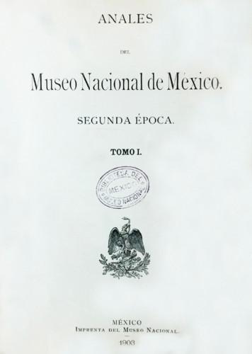 Anales del Museo Nacional de México. Num. 8 Tomo I (1903) Segunda Época (1903-1908)