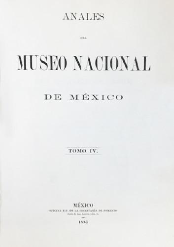 Anales del Museo Nacional de México. Num. 4 Tomo IV (1887) Primera Época (1877-1903)