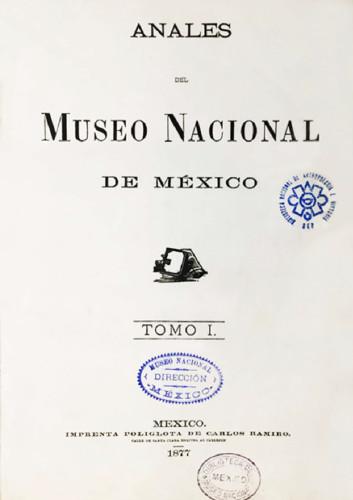 Anales del Museo Nacional de México. Num. 1 Tomo I (1877) Primera Época (1877-1903)