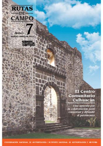 Rutas de Campo - Num. 7 (2015) El Centro Comunitario Culhuacán. Una apuesta por la colaboración para conservar y difundir el patrimonio