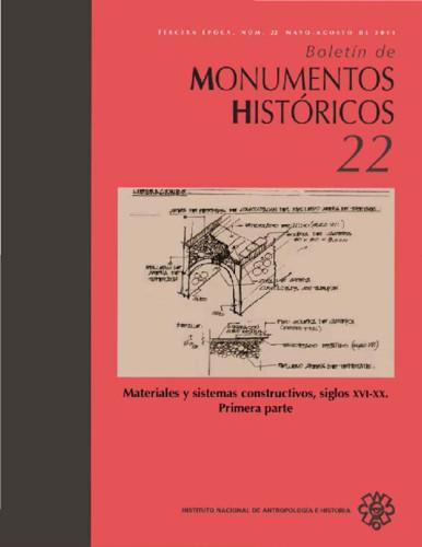 Boletín de Monumentos Históricos Núm. 22 (2011) Materiales y sistemas constructivos, siglos XVI-XX. Primera parte