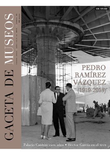 Gaceta de Museos - Num. 55 (2013) Pedro Ramírez Vázquez (1919-2013)
