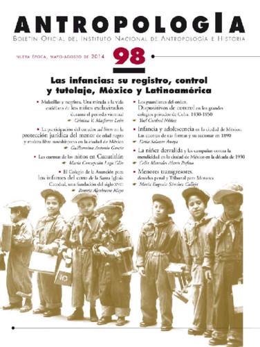 Antropología Num. 98 (2014) Las infancias: su registro, control y tutelaje, México y Latinoamerica