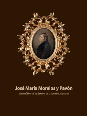 José María Morelos y Pavón Generalísimo de los Ejércitos de la América Mexicana