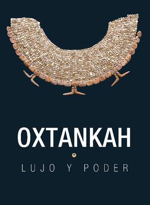 Oxtankah. Lujo y poder