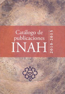 Catálogo de Publicaciones INAH 2010-2015