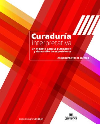 Curaduría interpretativa, un modelo para la planeación y desarrollo de exposiciones