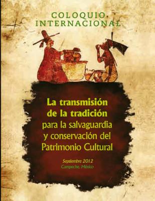 Coloquio Internacional. La transmisión de la tradición para la salvaguardia y conservación del patrimonio cultural.