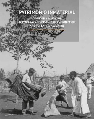 Patrimonio Inmaterial. Identidad y educación: formar para el porvenir, una visión desde América Latina y el Caribe.