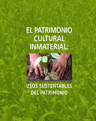 El patrimonio cultural inmaterial: usos sustentables del patrimonio.