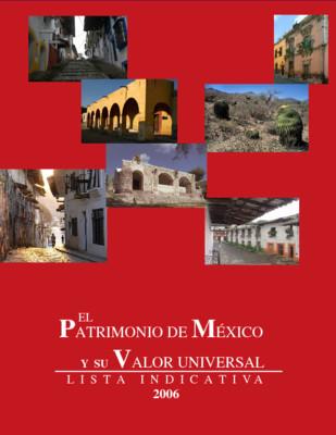 El Patrimonio de México y su valor universal. Lista Indicativa.