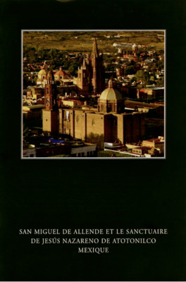 San Miguel de Allende et le Sanctuaire de Jesús Nazareno de Atotonilco Mexique