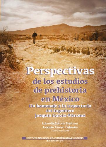 Perspectivas de los estudios de prehistoria en México: un homenaje a la trayectoria del ingeniero Joaquín García-Bárcena