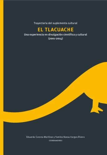 Trayectoria del suplemento cultural El Tlacuache. Una experiencia en divulgación científica y cultural (2001 - 2014)
