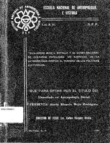 Guillermo Bonfil Batalla y el Museo Nacional de Culturas Populares : un ejercicio de la antropología crítica al terreno de las políticas culturales