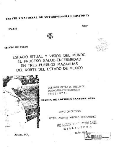 Espacio ritual y visión del mundo: el proceso salud-enfermedad en tres pueblos mazahuas del norte del Edo. de México