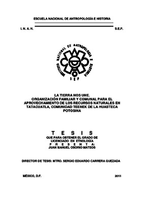 La tierra nos une. Organización familiar y comunal para el aprovechamiento de los recursos naturales en Tatacuatla, comunidad teenek de la Huasteca Potosina