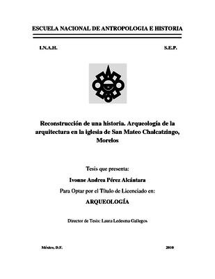 Reconstrucción de una historia. Arqueología de la arquitectura en la iglesia de San Mateo Chalcatzingo, Morelos