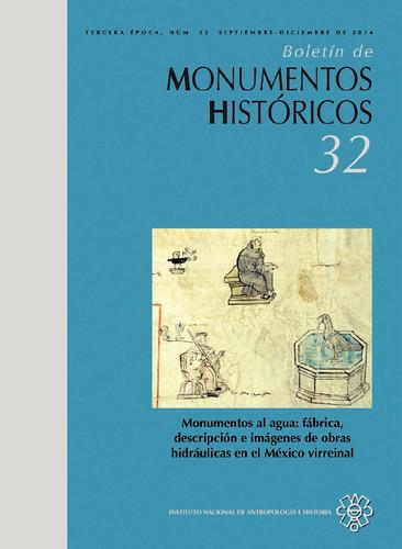 Boletín de Monumentos Históricos Núm. 32 (2014) Monumentos al agua: fábrica, descripción e imágenes de obras hidráulicas en el México virreinal