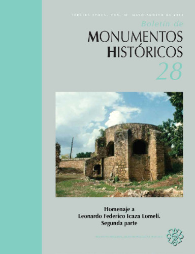 Boletín de Monumentos Históricos Núm. 28 (2013) Homenaje a Leonardo Federico Icaza Lomelí. Segunda parte