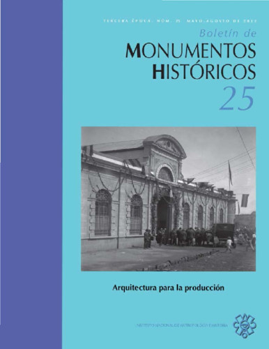 Boletín de Monumentos Históricos Núm. 25 (2012) Arquitectura para la producción