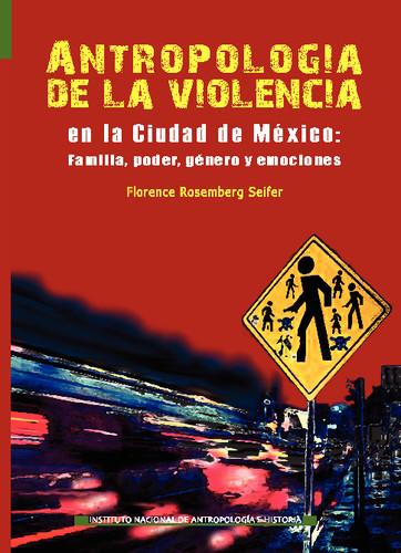 Antropología de la violencia en la Ciudad de México: Familia, poder, género y emociones