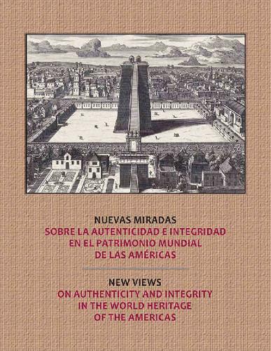 Nuevas miradas sobre la Autenticidad e integridad en el Patrimonio Mundial de las Américas