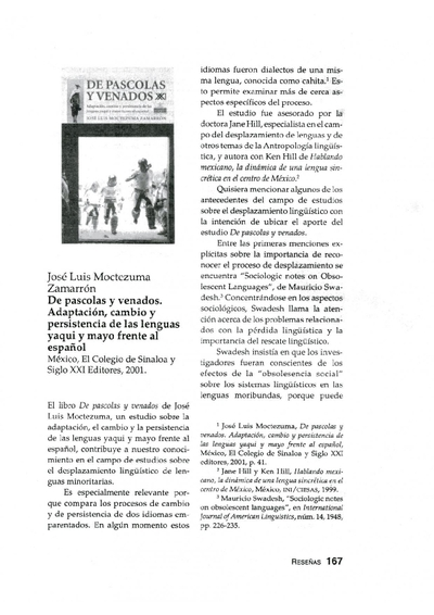 José Luis Moctezuma Zamarrón, De pascolas y venados. Adaptación, cambio y persistencia de las lenguas yaqui y mayo frente al español, México, El Colegio de Sinaloa y Siglo XXI Editores, 2001.