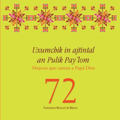 Uxumchik in ajtintal an Pulik Pay'lom. Mujeres que cantan a Papá Dios