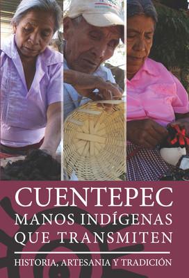 Cuentepec, manos indígenas que transmiten historia, artesanía y tradición