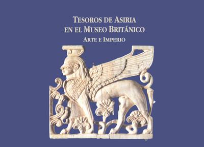 Tesoros de Asiria en el Museo Británico. Arte e imperio
