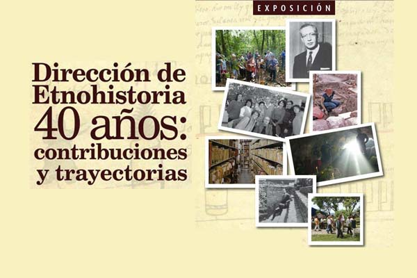 Dirección de etnografía 40 años, contribuciones y trayectorias
