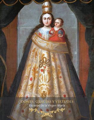 Dones, gracias y Virtudes. Escenas de la Virgen María