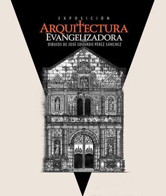 Arquitectura Evangelizadora. Dibujos de José Eduardo Pérez Sánchez