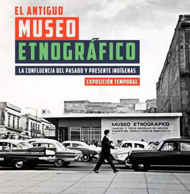 El Antiguo Museo Etnográfico. La confluencia del pasado y presente indígenas