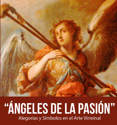Ángeles de la pasión. Alegorías y símbolos en el Arte Virreinal